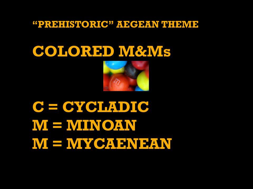 """PREHISTORIC"" AEGEAN THEME COLORED M&Ms C = CYCLADIC M = MINOAN M = MYCAENEAN"