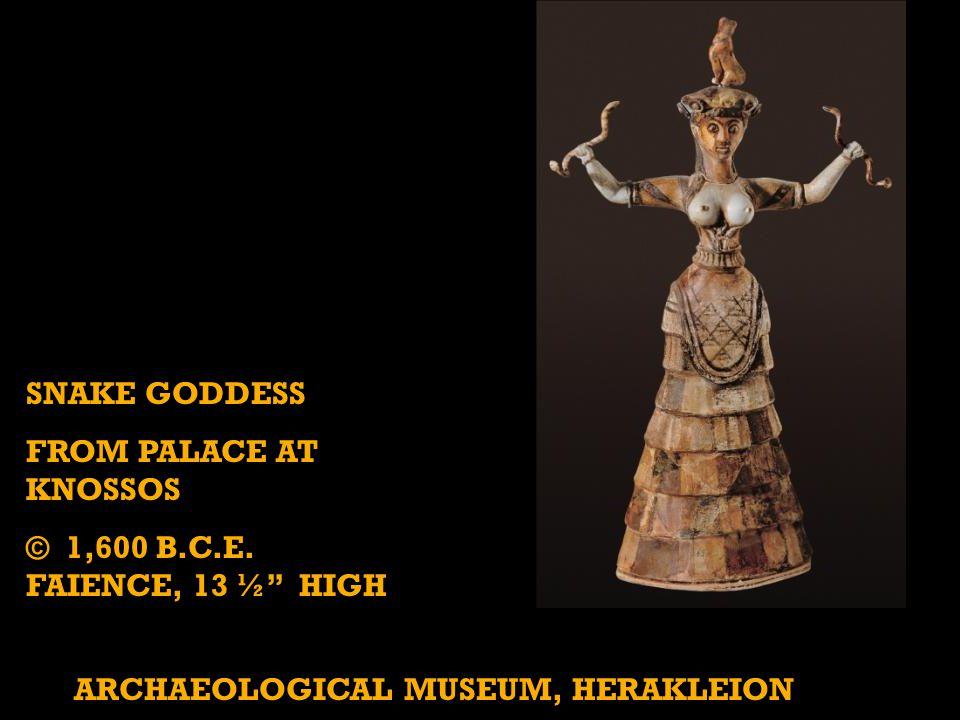 SNAKE GODDESS FROM PALACE AT KNOSSOS © 1,600 B.C.E.