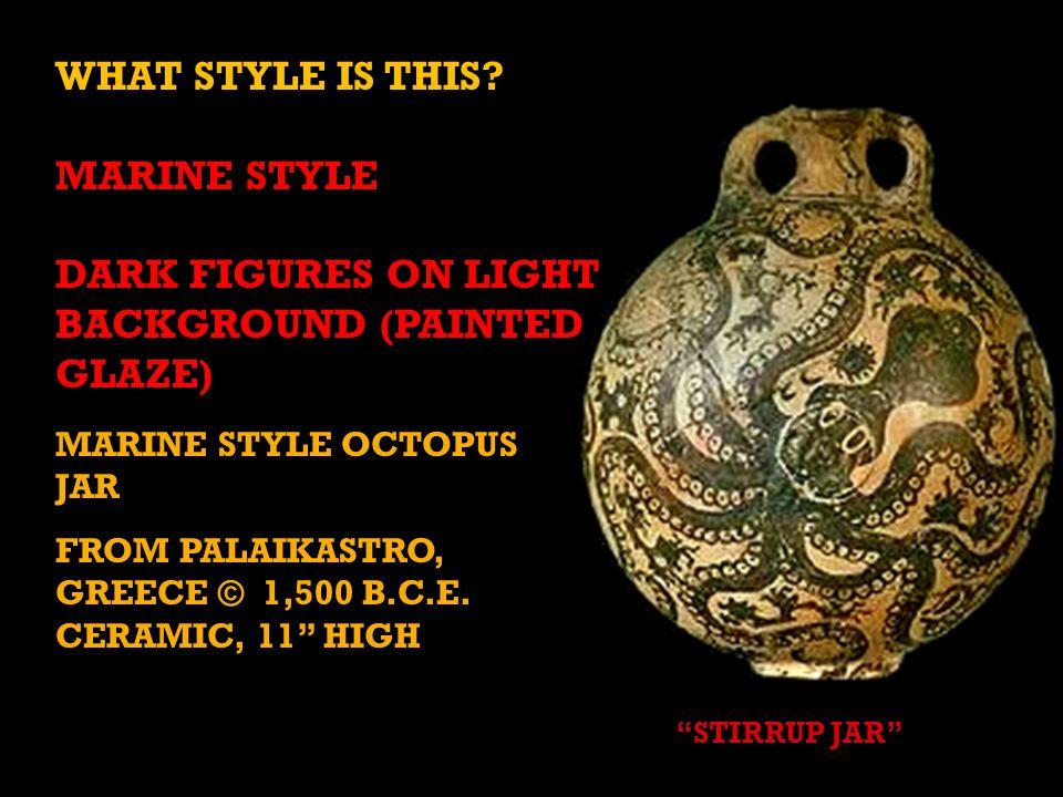 "MARINE STYLE OCTOPUS JAR FROM PALAIKASTRO, GREECE © 1,500 B.C.E. CERAMIC, 11"" HIGH ""STIRRUP JAR"" WHAT STYLE IS THIS? MARINE STYLE DARK FIGURES ON LIGH"