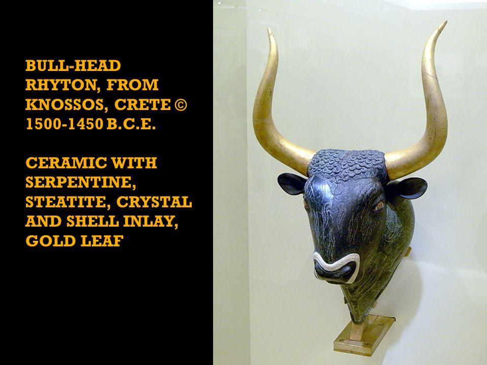 BULL-HEAD RHYTON, FROM KNOSSOS, CRETE © 1500-1450 B.C.E.