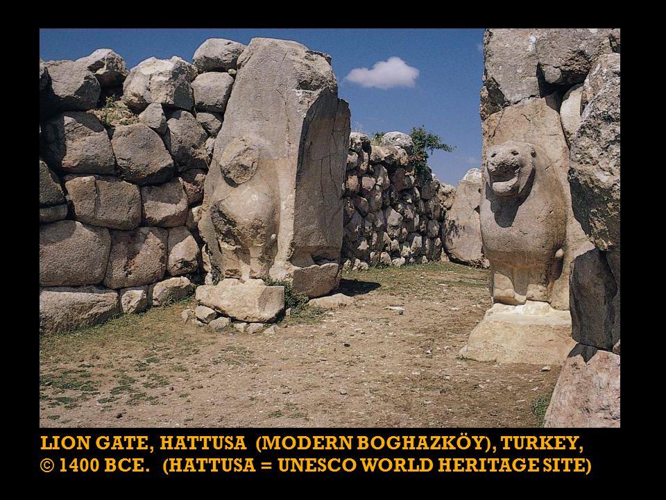 LION GATE, HATTUSA (MODERN BOGHAZKÖY), TURKEY, © 1400 BCE. (HATTUSA = UNESCO WORLD HERITAGE SITE)