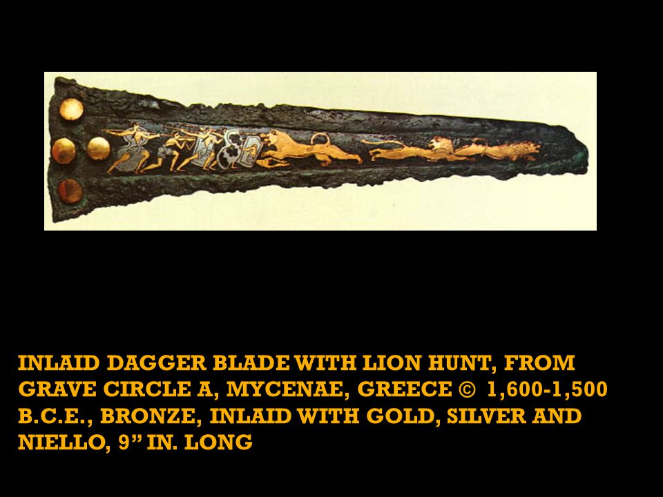 INLAID DAGGER BLADE WITH LION HUNT, FROM GRAVE CIRCLE A, MYCENAE, GREECE © 1,600-1,500 B.C.E., BRONZE, INLAID WITH GOLD, SILVER AND NIELLO, 9 IN.