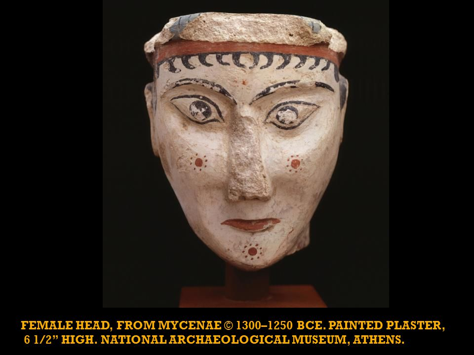 FEMALE HEAD, FROM MYCENAE © 1300–1250 BCE. PAINTED PLASTER, 6 1/2 HIGH.