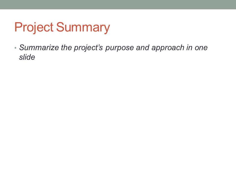 Project Summary Summarize the project's purpose and approach in one slide