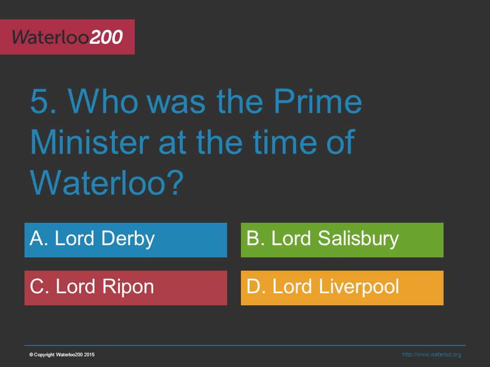 http://www.waterloo.org 5. Who was the Prime Minister at the time of Waterloo.