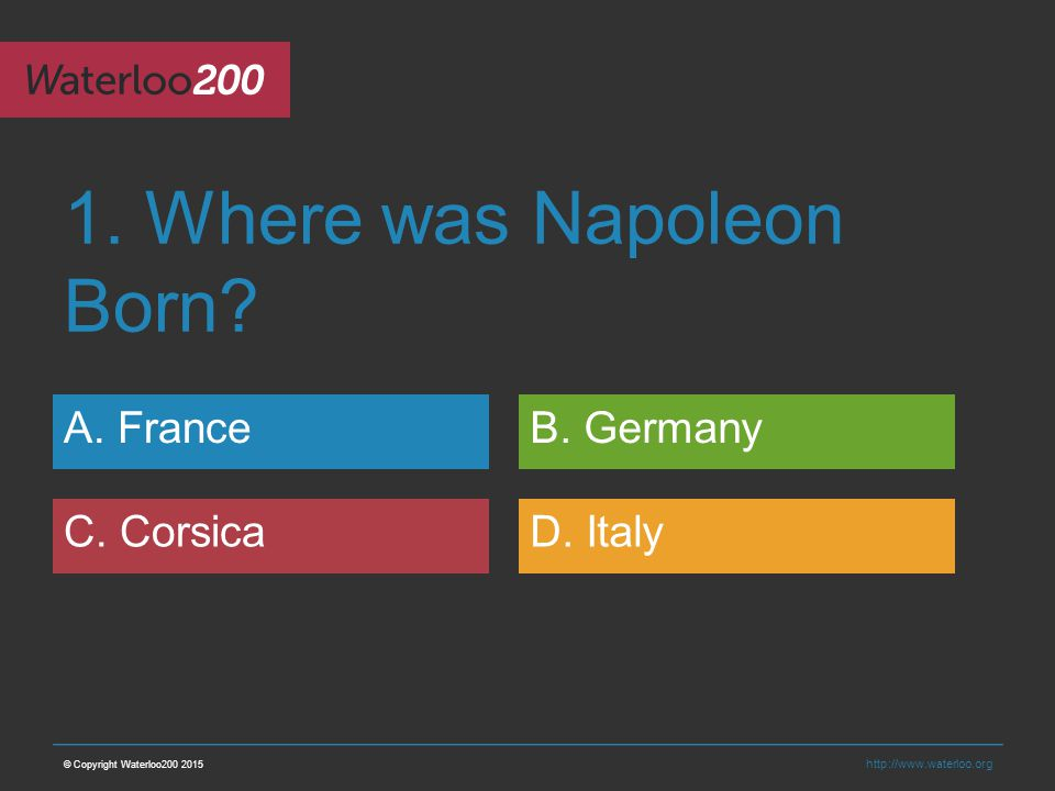 http://www.waterloo.org 1. Where was Napoleon Born.