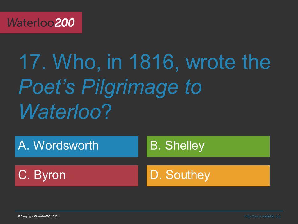 http://www.waterloo.org 17. Who, in 1816, wrote the Poet's Pilgrimage to Waterloo.