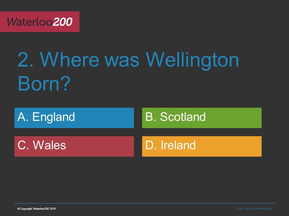 http://www.waterloo.org 2. Where was Wellington Born.
