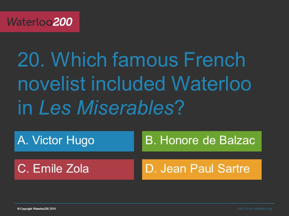 http://www.waterloo.org 20. Which famous French novelist included Waterloo in Les Miserables.