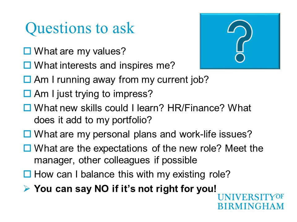 Questions to ask  What are my values.  What interests and inspires me.