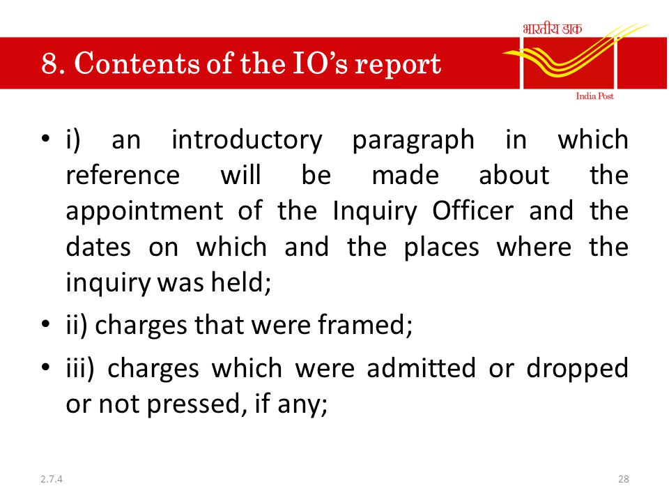 8. Contents of the IO's report i) an introductory paragraph in which reference will be made about the appointment of the Inquiry Officer and the dates
