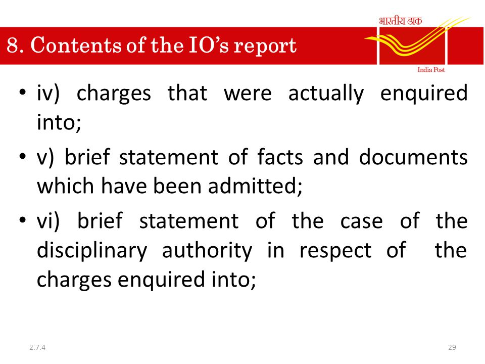 8. Contents of the IO's report iv) charges that were actually enquired into; v) brief statement of facts and documents which have been admitted; vi) b