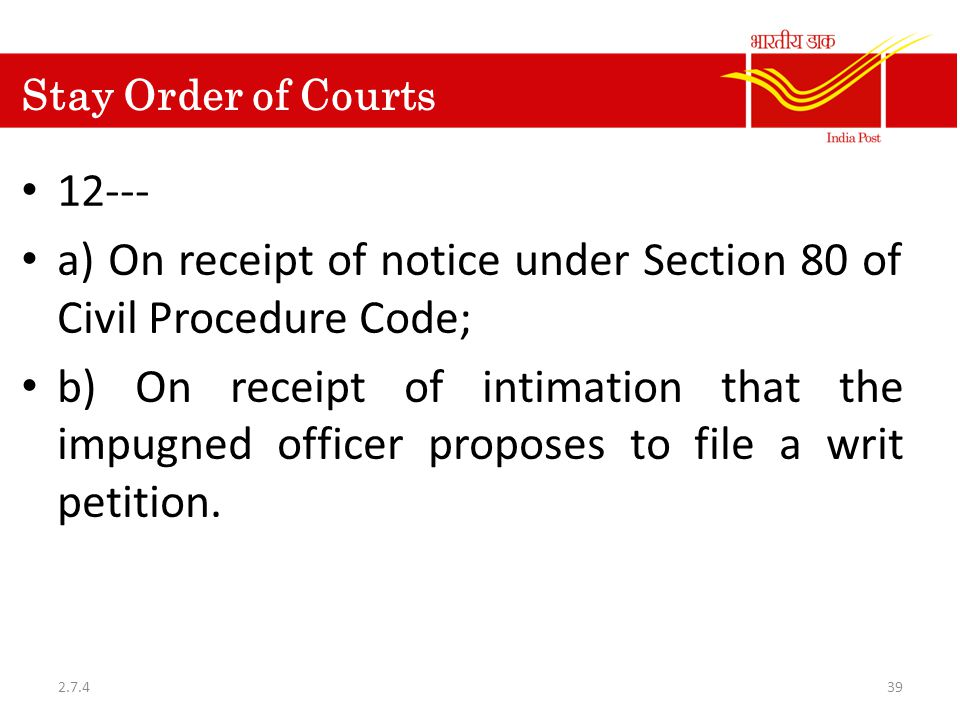 Stay Order of Courts 12--- a) On receipt of notice under Section 80 of Civil Procedure Code; b) On receipt of intimation that the impugned officer proposes to file a writ petition.