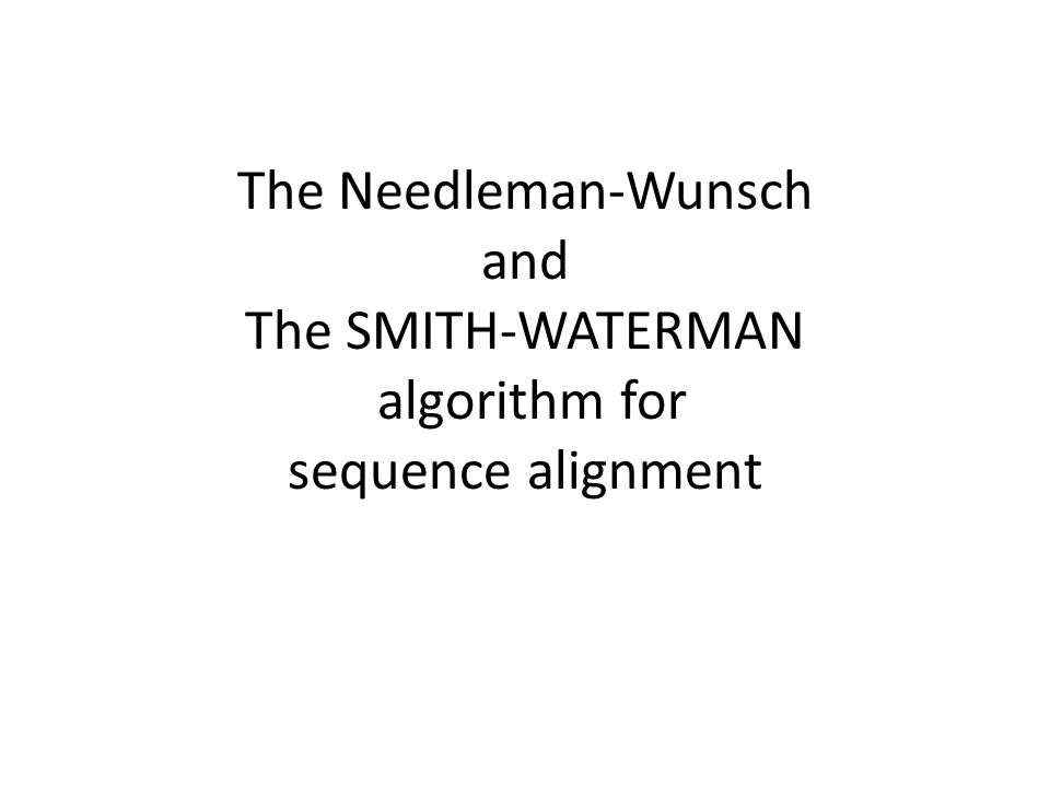 The Needleman-Wunsch and The SMITH-WATERMAN algorithm for sequence alignment