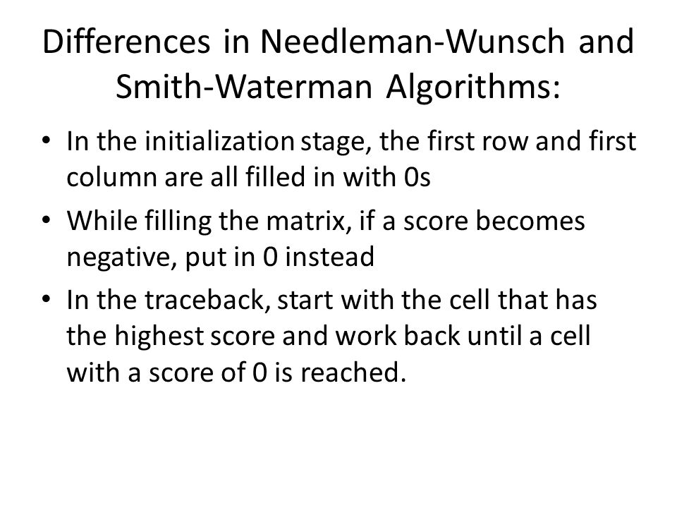 Differences in Needleman-Wunsch and Smith-Waterman Algorithms: In the initialization stage, the first row and first column are all filled in with 0s W