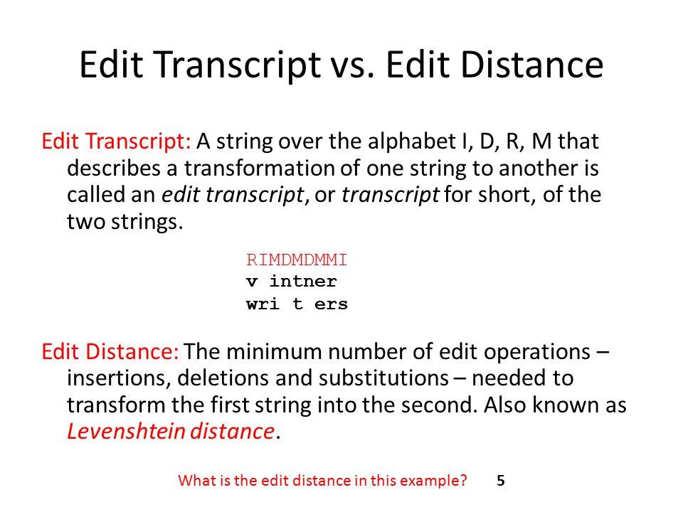 Optimal Transcript Optimal transcript is an edit transcript that uses minimal number of edit operations.