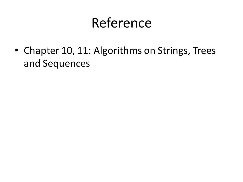 Reference Chapter 10, 11: Algorithms on Strings, Trees and Sequences