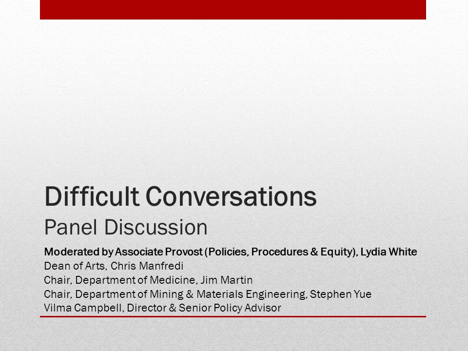 Difficult Conversations Panel Discussion Moderated by Associate Provost (Policies, Procedures & Equity), Lydia White Dean of Arts, Chris Manfredi Chair, Department of Medicine, Jim Martin Chair, Department of Mining & Materials Engineering, Stephen Yue Vilma Campbell, Director & Senior Policy Advisor