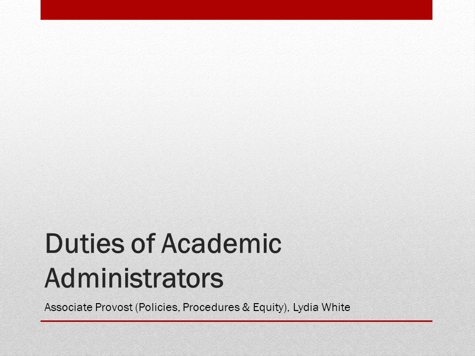 Duties of Academic Administrators Associate Provost (Policies, Procedures & Equity), Lydia White