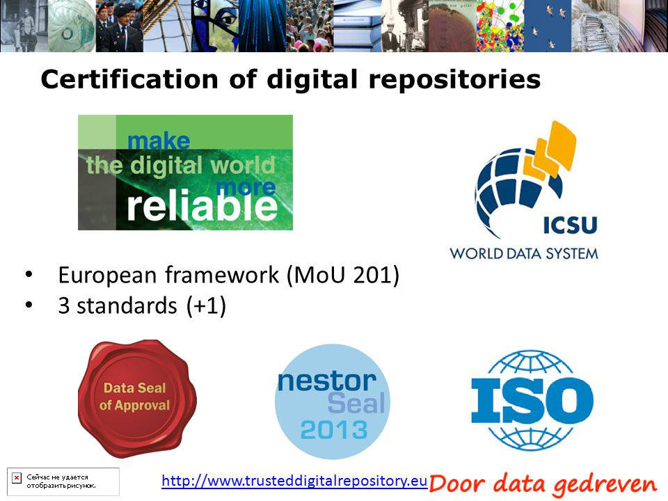 Certification of digital repositories European framework (MoU 201) 3 standards (+1) http://www.trusteddigitalrepository.eu