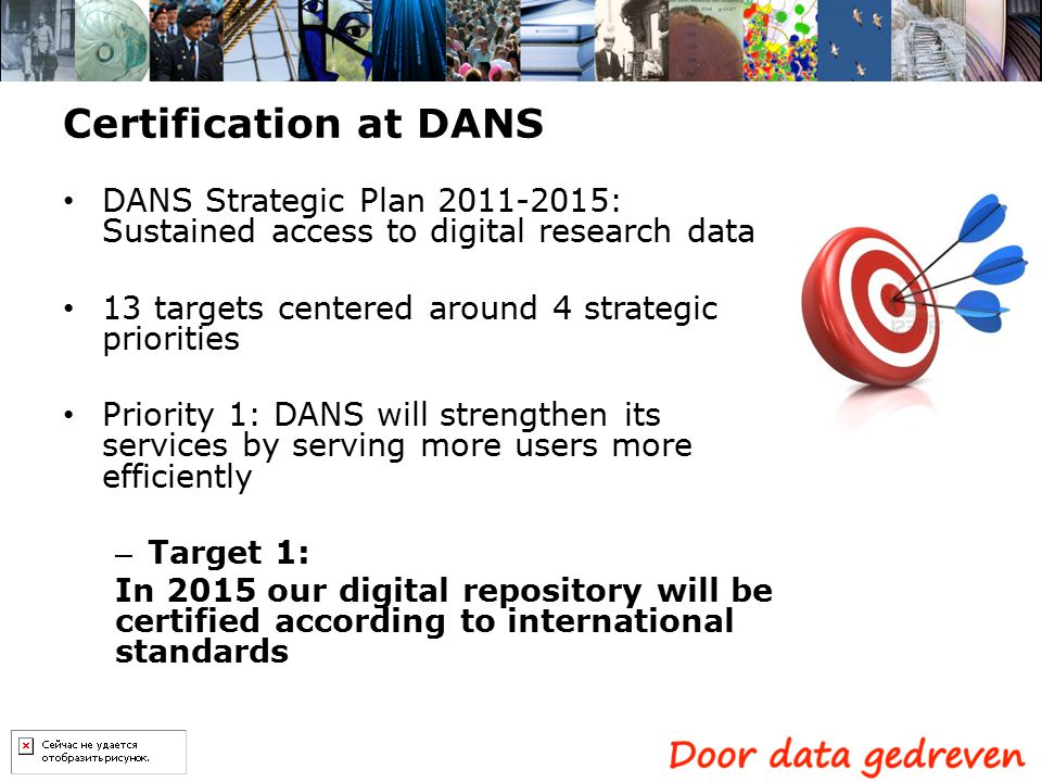 Certification at DANS DANS Strategic Plan 2011-2015: Sustained access to digital research data 13 targets centered around 4 strategic priorities Prior