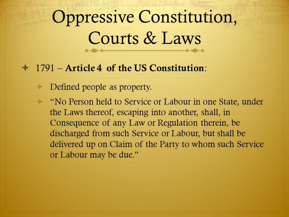  1791 – Article 4 of the US Constitution :  Defined people as property.