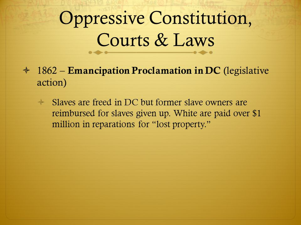  1862 – Emancipation Proclamation in DC (legislative action)  Slaves are freed in DC but former slave owners are reimbursed for slaves given up.