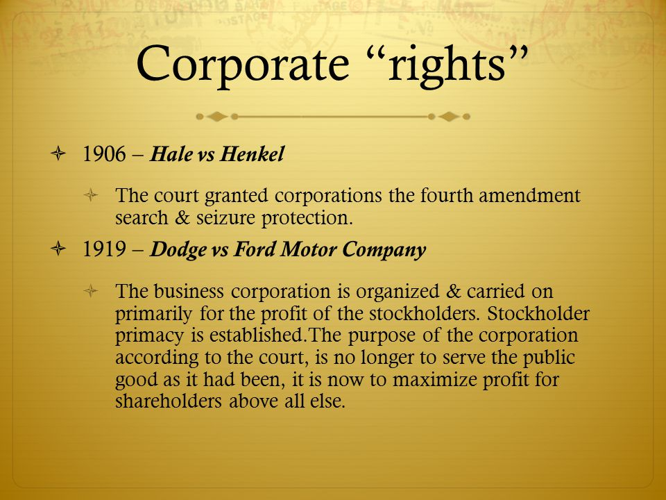  1906 – Hale vs Henkel  The court granted corporations the fourth amendment search & seizure protection.