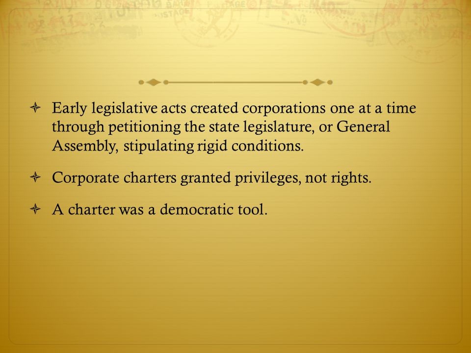  Early legislative acts created corporations one at a time through petitioning the state legislature, or General Assembly, stipulating rigid conditions.