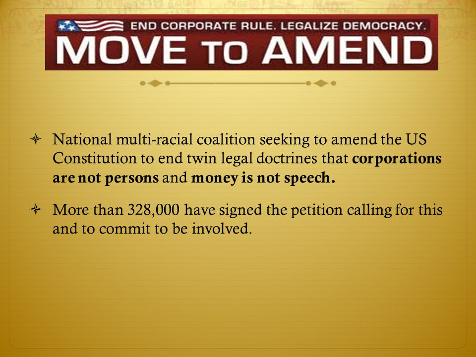  National multi-racial coalition seeking to amend the US Constitution to end twin legal doctrines that corporations are not persons and money is not speech.