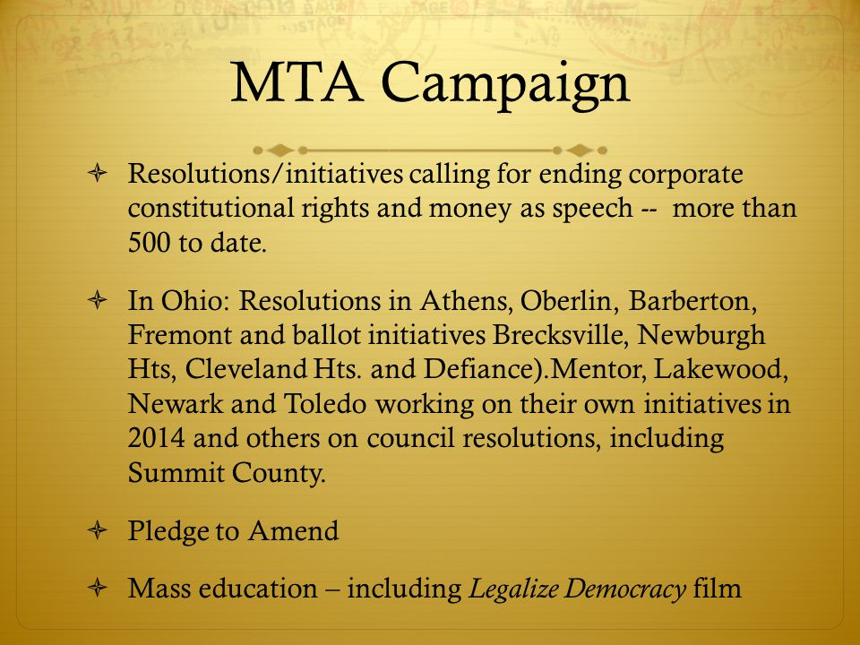 MTA Campaign  Resolutions/initiatives calling for ending corporate constitutional rights and money as speech -- more than 500 to date.