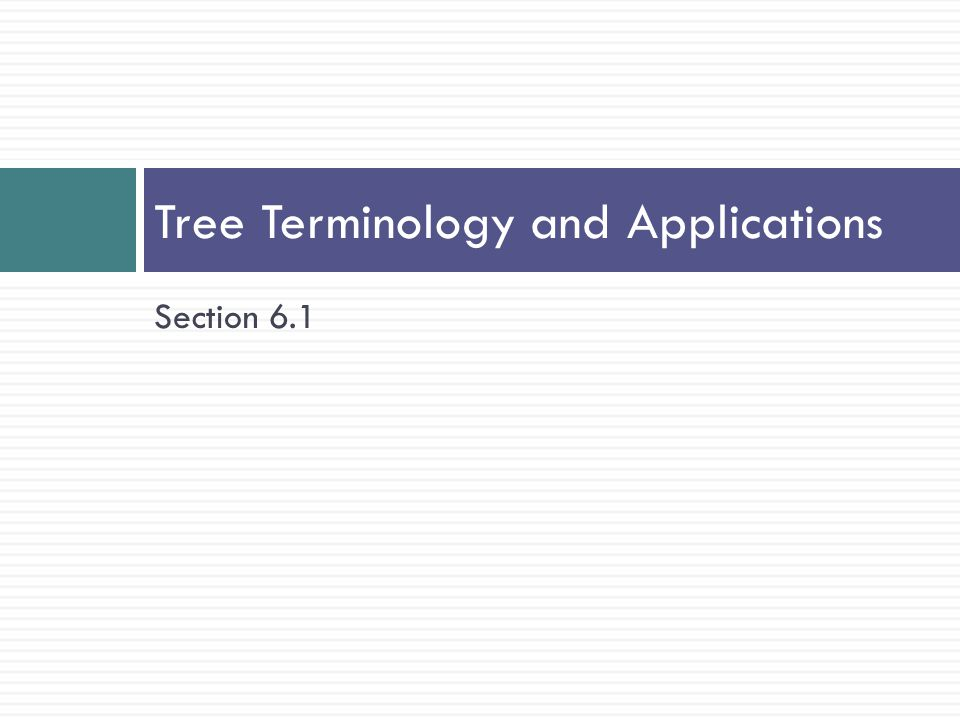 Section 6.1 Tree Terminology and Applications