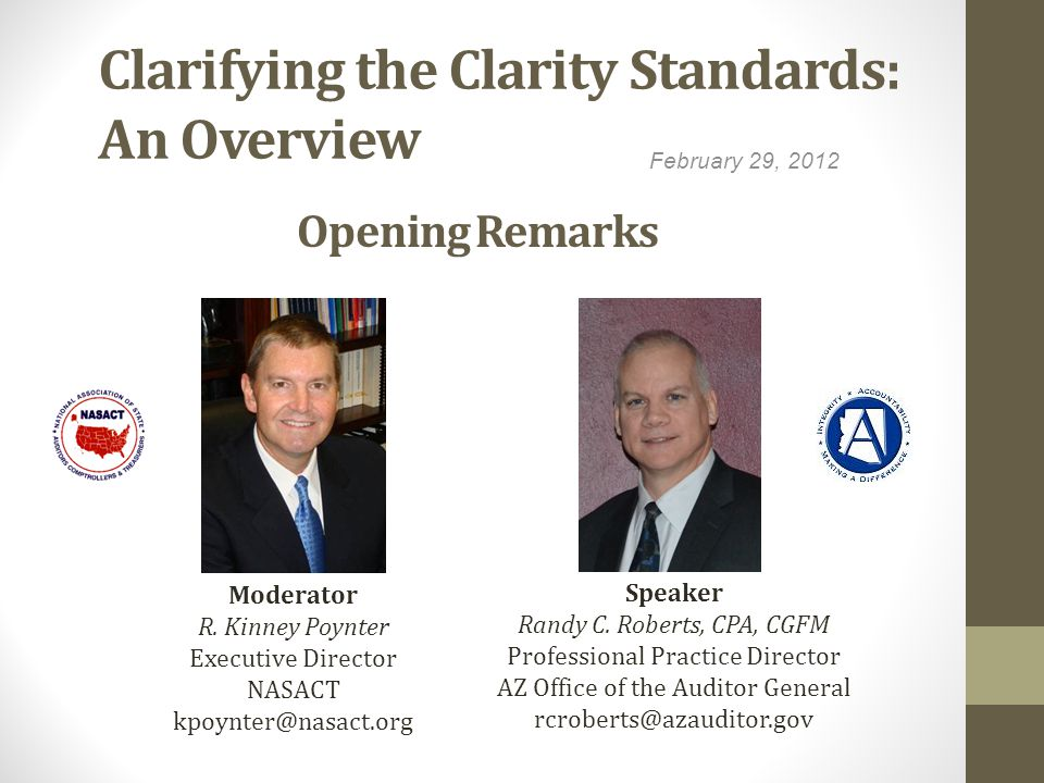 Clarifying the Clarity Standards: An Overview February 29, 2012 Moderator R. Kinney Poynter Executive Director NASACT kpoynter@nasact.org Speaker Rand