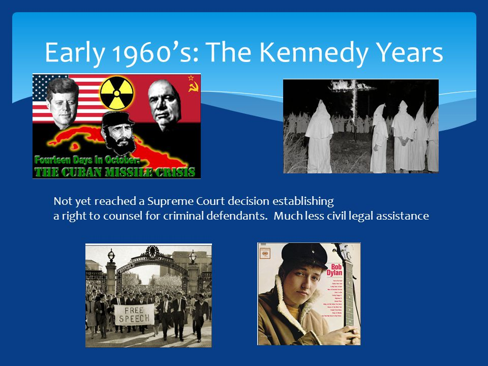 Early 1960's: The Kennedy Years Not yet reached a Supreme Court decision establishing a right to counsel for criminal defendants.