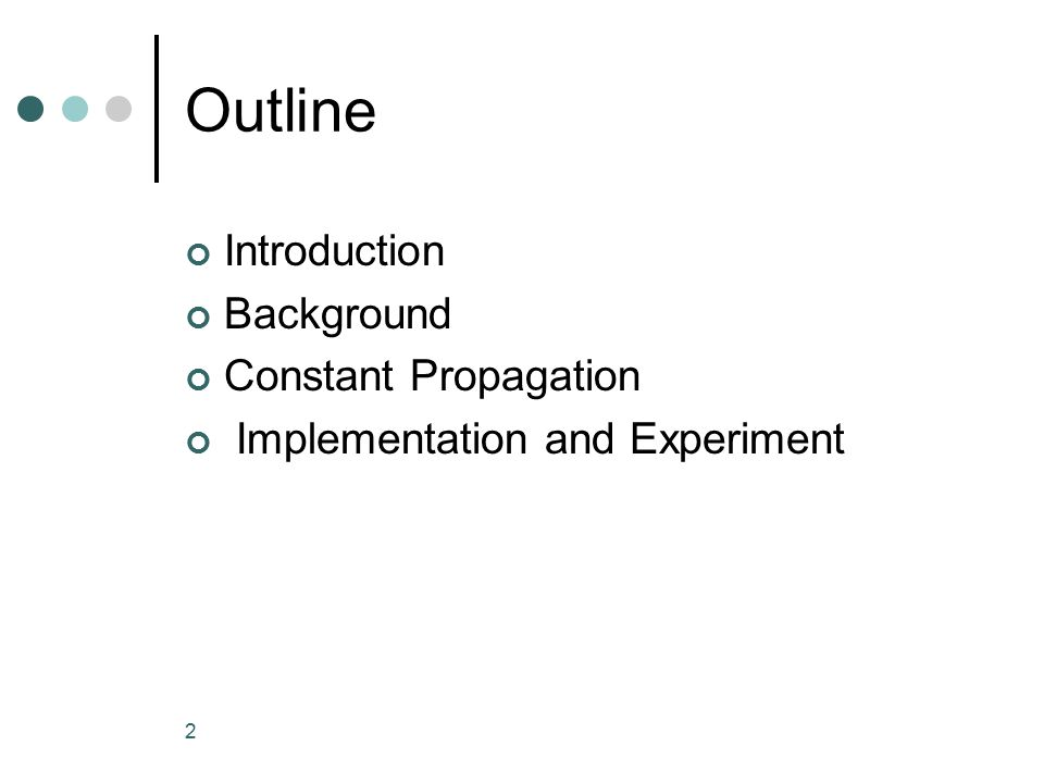 2 Outline Introduction Background Constant Propagation Implementation and Experiment
