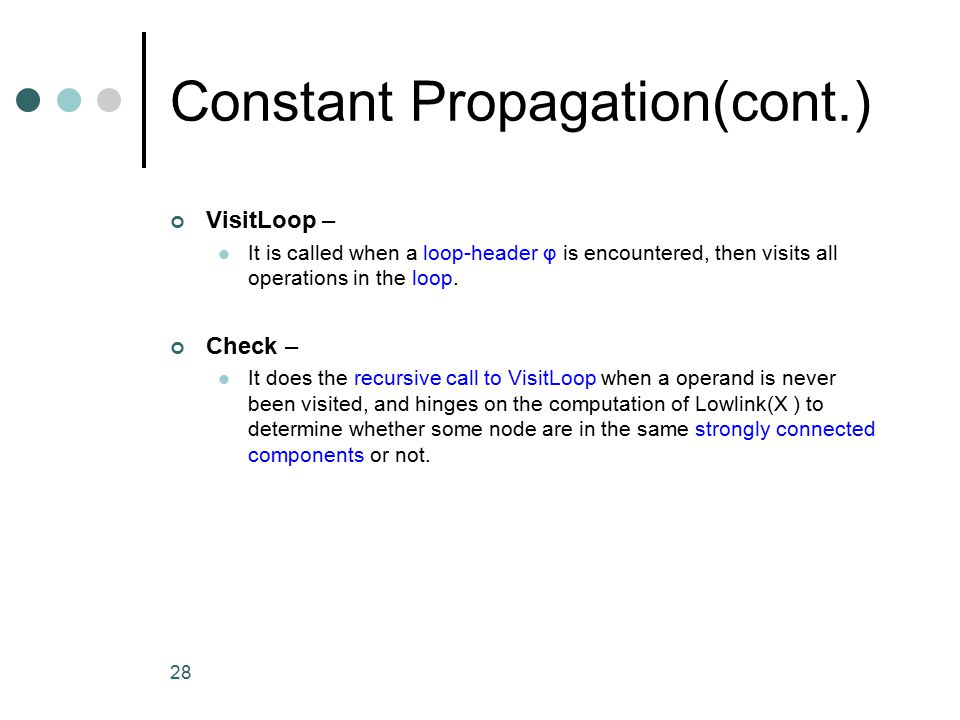 Constant Propagation(cont.) VisitLoop – It is called when a loop-header φ is encountered, then visits all operations in the loop.
