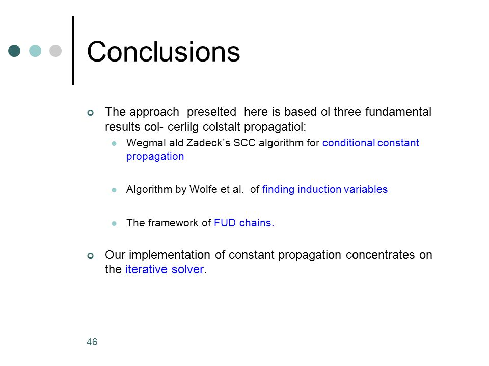 Conclusions The approach preselted here is based ol three fundamental results col- cerlilg colstalt propagatiol: Wegmal ald Zadeck's SCC algorithm for conditional constant propagation Algorithm by Wolfe et al.
