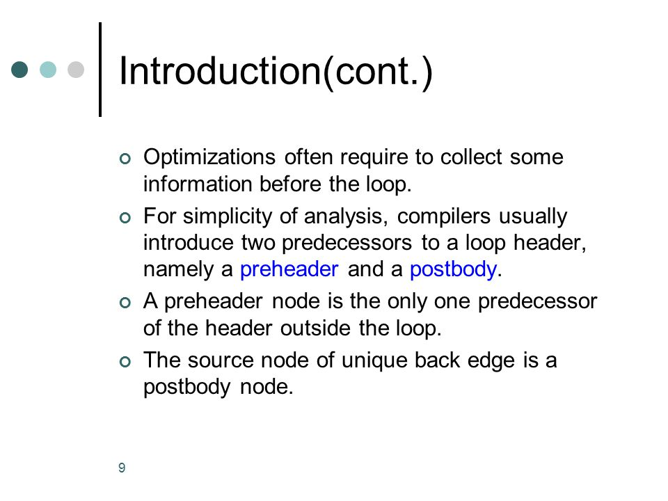 Introduction(cont.) Optimizations often require to collect some information before the loop.