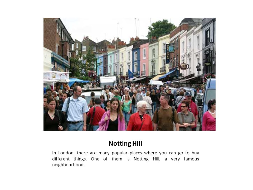 Notting Hill In London, there are many popular places where you can go to buy different things.