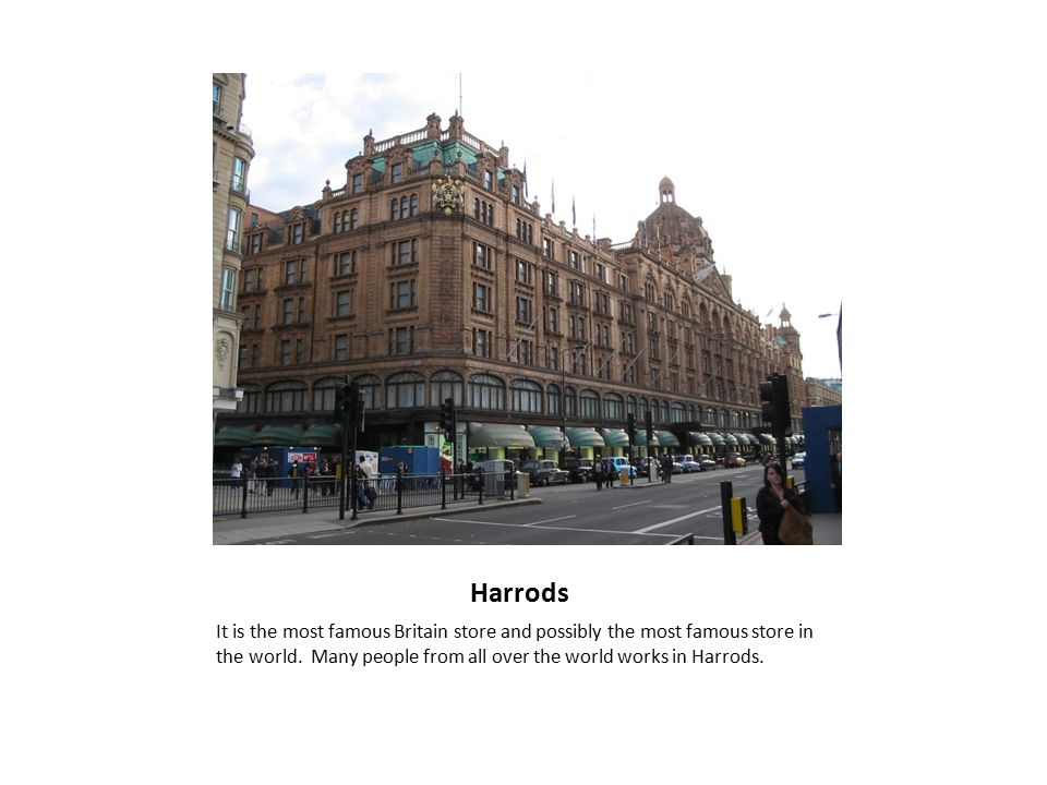 Harrods It is the most famous Britain store and possibly the most famous store in the world.