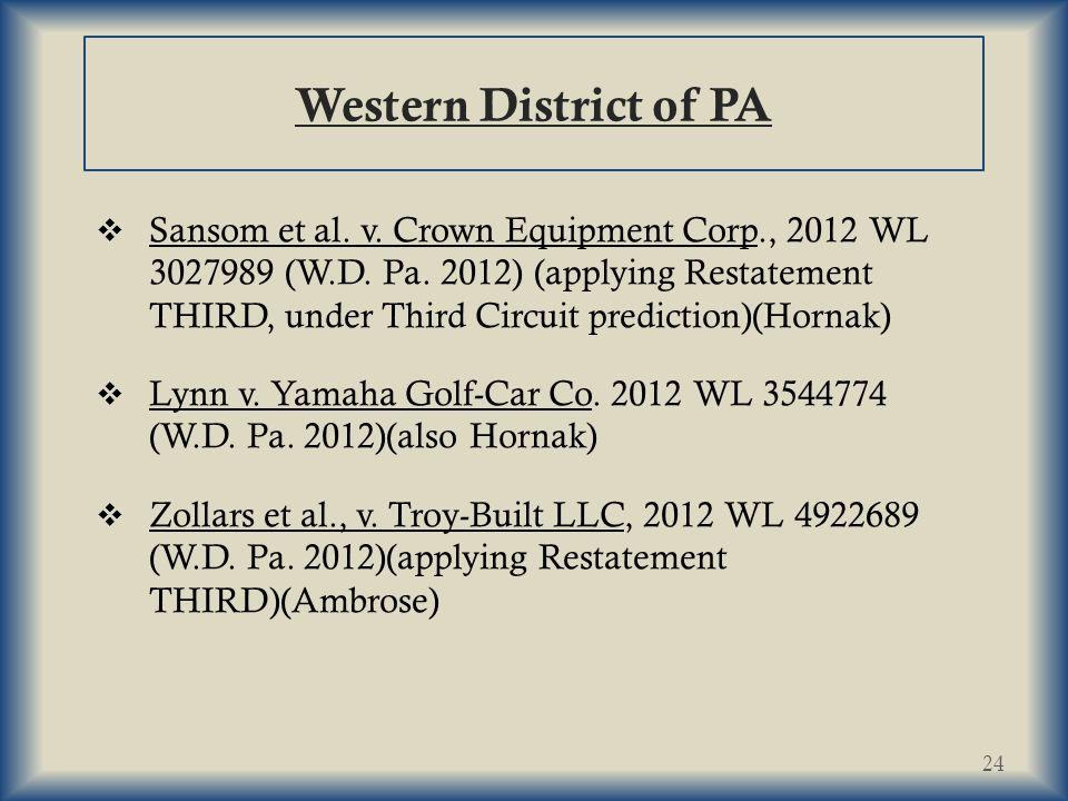 Western District of PA  Sansom et al.v. Crown Equipment Corp., 2012 WL 3027989 (W.D.