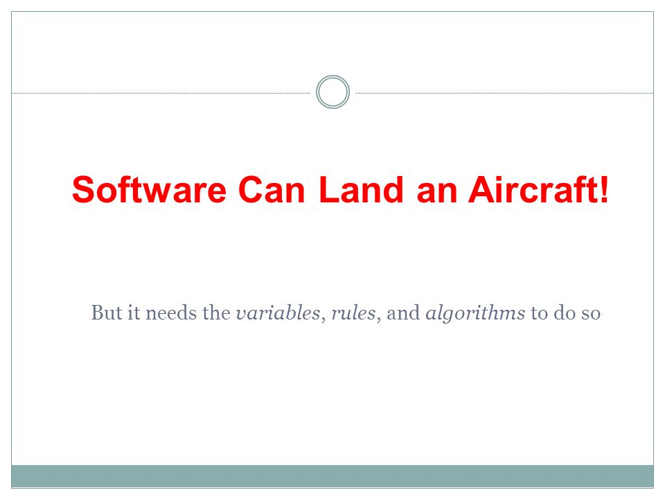 Software Can Land an Aircraft! But it needs the variables, rules, and algorithms to do so