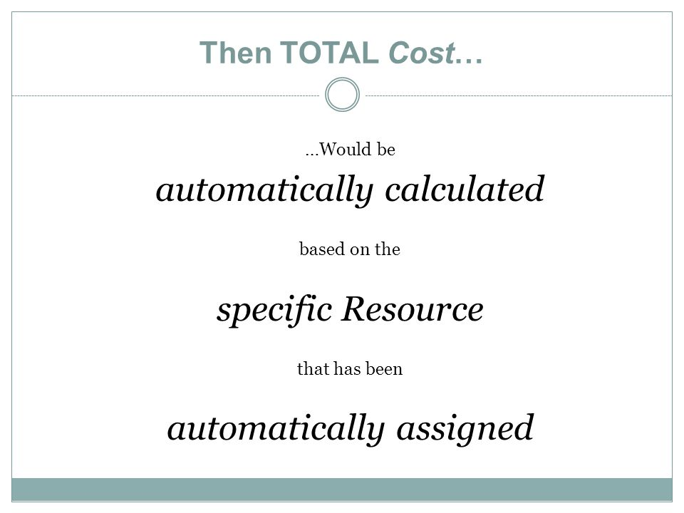 Then TOTAL Cost… …Would be automatically calculated based on the specific Resource that has been automatically assigned