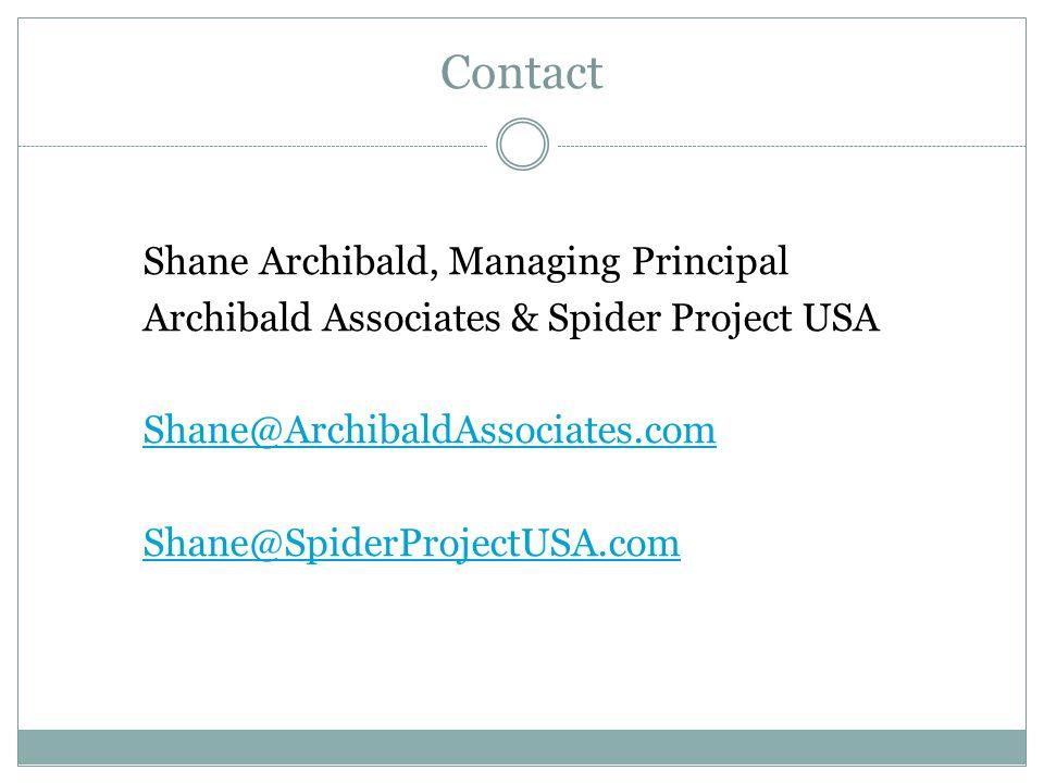 Contact Shane Archibald, Managing Principal Archibald Associates & Spider Project USA Shane@ArchibaldAssociates.com Shane@SpiderProjectUSA.com