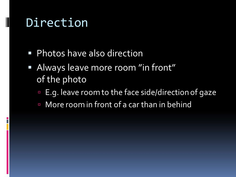 "Direction  Photos have also direction  Always leave more room ""in front"" of the photo  E.g. leave room to the face side/direction of gaze  More ro"