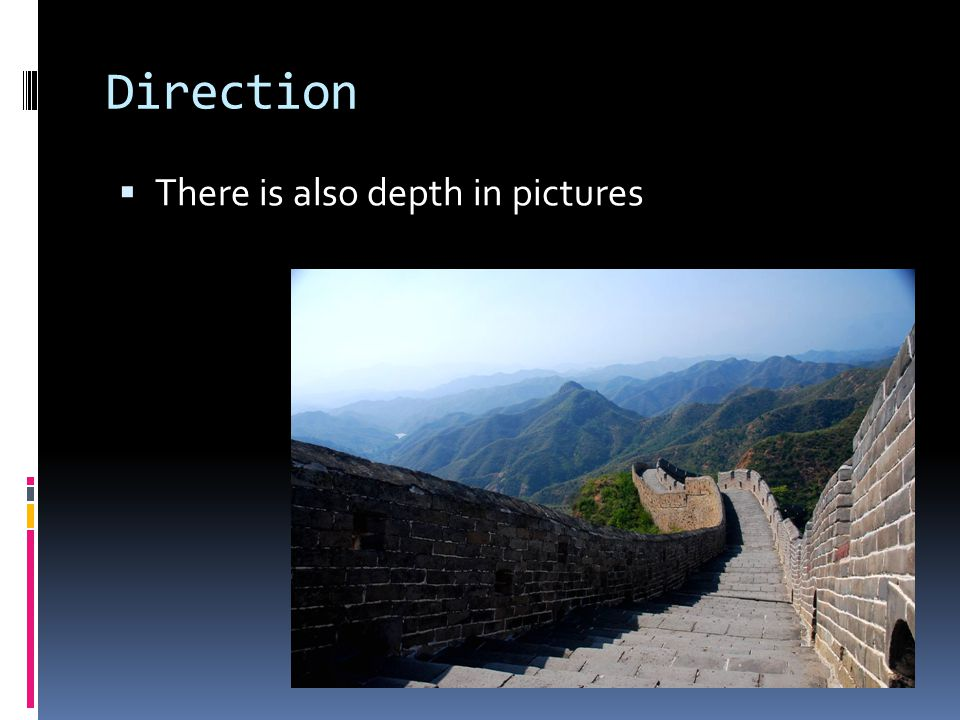 Direction  There is also depth in pictures