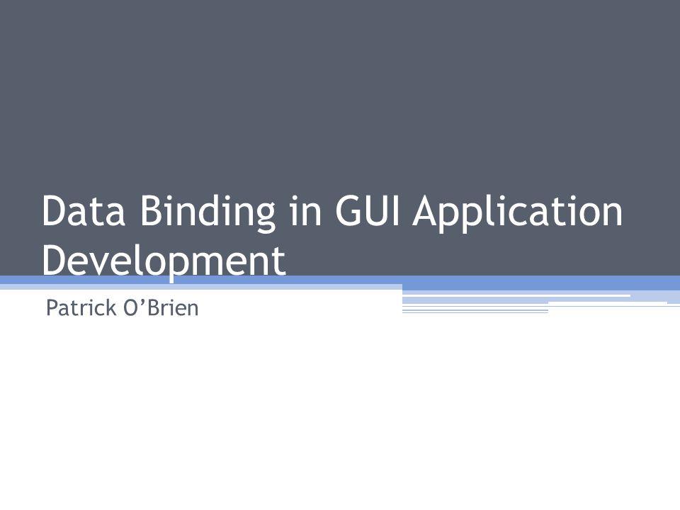 Data Binding in GUI Application Development Patrick O'Brien
