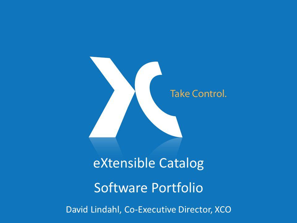 eXtensible Catalog Software Portfolio David Lindahl, Co-Executive Director, XCO