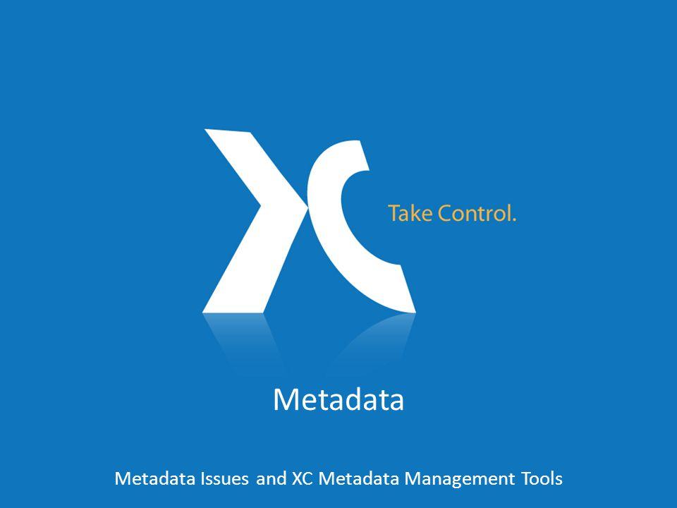 Metadata Metadata Issues and XC Metadata Management Tools