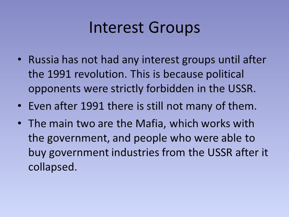 Interest Groups Russia has not had any interest groups until after the 1991 revolution.